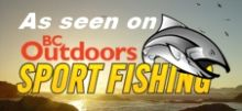 As featured on BC Outdoors Sport Fishing TV